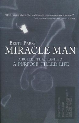 Miracle Man: A Bullet That Ignited A Purpose-Filled Life  -     By: Brett Parks