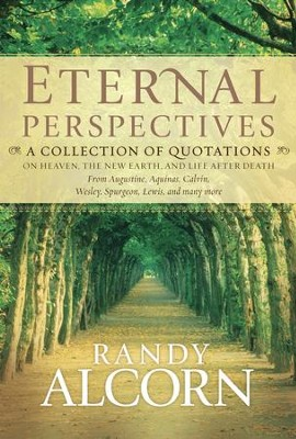 Eternal Perspectives: A Collection of Quotations on Heaven, the New Earth, and Life after Death - eBook  -     By: Randy Alcorn