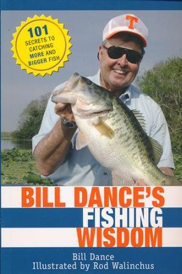 Bill Dance's Fishing Wisdom: 101 Secrets to Catching More and Bigger Fish  -     By: Bill Dance, Rod Walinchus