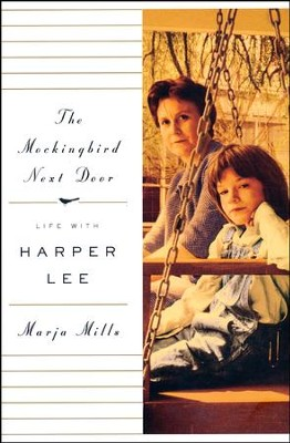 The Mockingbird Next Door: Life with Harper Lee  -     By: Marja Mills
