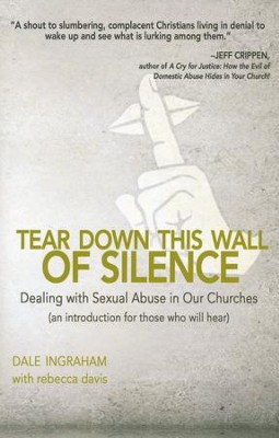 Tear Down This Wall of Silence: Dealing with Sexual Abuse in Our Churches  -     By: Dale Ingraham, Rebecca Davis