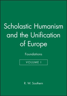 Scholastic Humanism and the Unification of Europe   Care  -     By: R.W. Southern