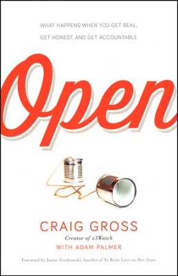 Open: What Happens When You Get Real, Get Honest, and Get Accountable  -     By: Craig Gross