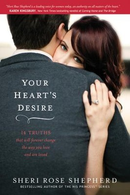 Your Heart's Desire: 14 Truths that Will Forever Change  the Way You Love and Are Loved - eBook  -     By: Sheri Rose Shepherd