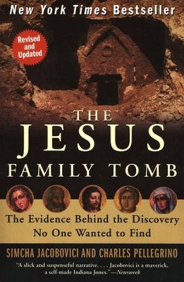 The Jesus Family Tomb: The Evidence Behind the Discovery No One Wanted to Find  -     By: Simcha Jacobovici, Charles Pellegrino