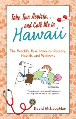 Take Two Aspirin. . .and Call Me in Hawaii: The World's Best Jokes on Doctors, Health, and Wellness - eBook  -     By: David McLaughlan
