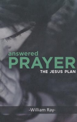 Answered Prayer: The Jesus Plan  -     By: William Ray