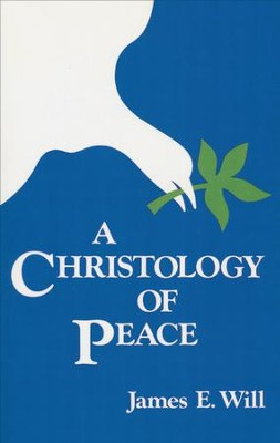 A Christology of Peace  -     By: James E. Will