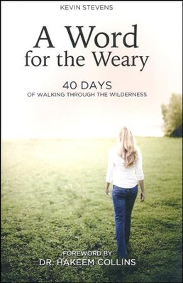 A Word for the Weary: 40 Days of Walking Through the Wilderness  -     By: Kevin Stevens