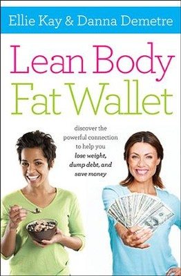 Lean Body, Fat Wallet: Discover the Powerful Connection to Help You Lose Weight, Dump Debt, and Save Money  -     By: Ellie Kay