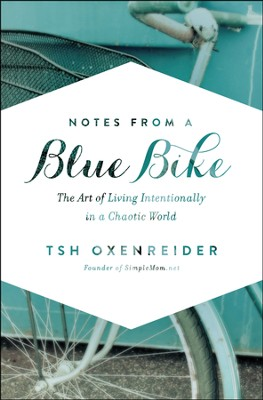 Notes From a Blue Bike: The Art of Living Intentionally in a Chaotic World  -     By: Tsh Oxenreider