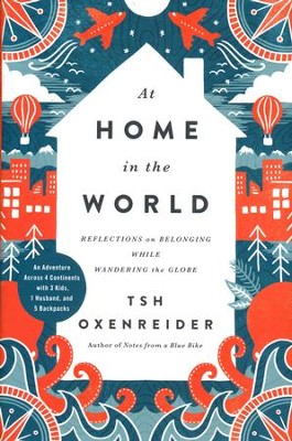 At Home in the World: Reflections on Belonging While Wandering the Globe  -     By: Tsh Oxenreider