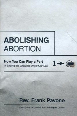 Abolishing Abortion: How You Can Play a Part in Ending the Greatest Evil of Our Day  -     By: Rev. Frank Pavone