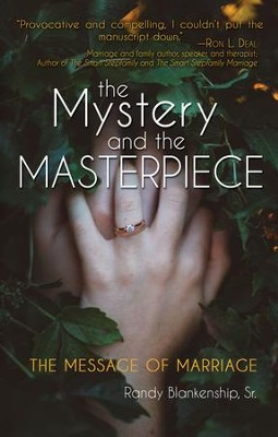 The Mystery and the Masterpiece: The Message of Marriage  -     By: Randy Blankenship Sr.