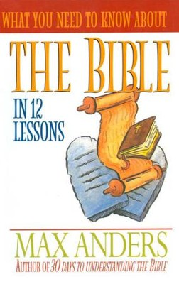 What You Need to Know About the Bible in 12 Lessons: The What You Need to Know Study Guide Series - eBook  -     By: Max Anders