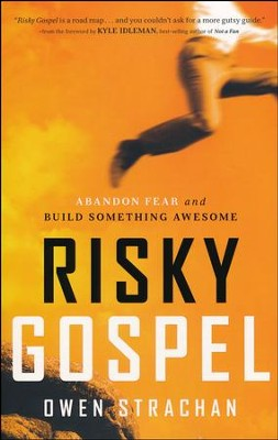 Risky Gospel: Abandon Fear and Build Something Awesome  -     By: Owen Strachan