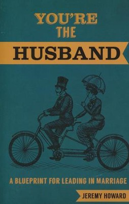 You're the Husband: A Blueprint for Leading in Marriage  -     By: Jeremy Howard