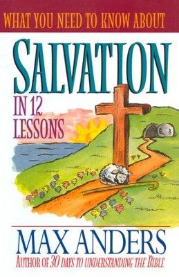 What You Need to Know About Salvation in 12 Lessons: The What You Need to Know Study Guide Series - eBook  -     By: Max Anders