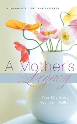A Mother's Legacy: Your Life Story in Your Own Words - eBook  -     By: J. Countryman