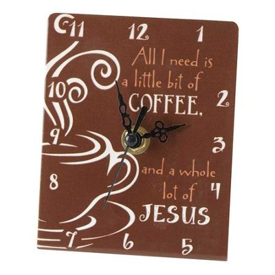 All I Need is a Little Bit of Coffee, and a Whole Lot of Jesus Clock  -