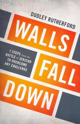 Walls Fall Down: 7 Steps from the Battle of Jericho to Overcome Any Challenge  -     By: Dudley Rutherford