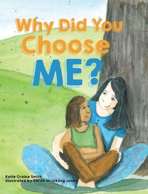 Why Did You Choose Me?  -     By: Katie Cruice Smith