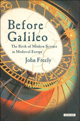 Before Galileo: The Advancement of Science in the Middle Ages  -     By: John Lewis Freely