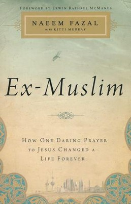 Ex-Muslim: How One Daring Prayer to Jesus Changed a Life Forever  -     By: Naeem Fazal, Kitti Murray