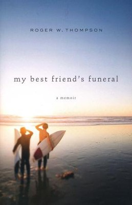 My Best Friend's Funeral: A Memoir  -     By: Roger W. Thompson