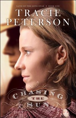 Chasing the Sun, Land of the Lone Star Series #1   -     By: Tracie Peterson