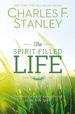 The Spirit Filled Life, repackaged: Discovering the Joy of Surrendering to the Holy Spirit  -     By: Charles Stanley