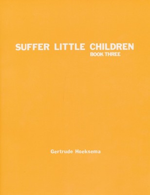 Suffer Little Children, Book 3--Teacher's Manual   -     By: Gertrude Hoeksema