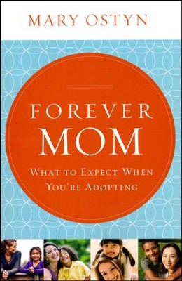 Forever Mom: What to Expect When You're Adopting  -     By: Mary Ostyn