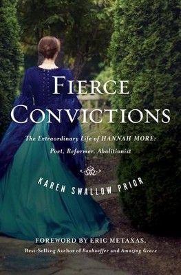 Fierce Convictions: The Extraordinary Life of Hanna More -  Poet, Reformer, Abolitionist   -     By: Karen Swallow Prior