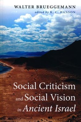 Social Criticism and Social Vision in Ancient Israel [Paperback]   -     By: Walter Brueggemann