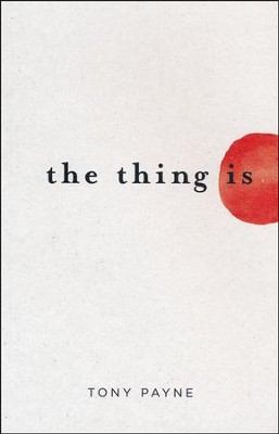 The Thing Is   -     By: Tony Payne