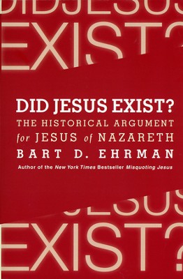 Did Jesus Exist?  -     By: Bart D. Ehrman