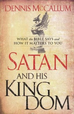 Satan and His Kingdom: What the Bible Says and How It Matters to You  -     By: Dennis McCallum
