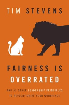 Fairness Is Overrated: And 51 Other Leadership Principles to Revolutionize Your Workplace  -     By: Tim Stevens