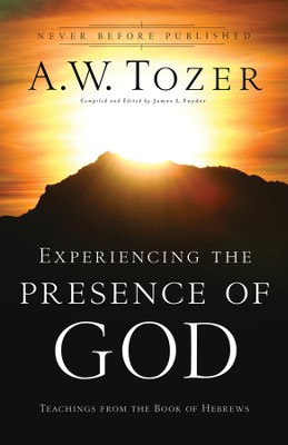Experiencing the Presence of God: Teachings From the Book of Hebrews - eBook  -     By: A.W. Tozer
