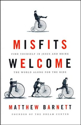 Misfits Welcome: Find Yourself in Jesus and Bring the World Along for the Ride  -     By: Matthew Barnett