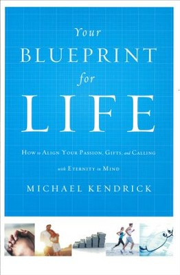 Your blueprint for life how to align your passion gifts and your blueprint for life how to align your passion gifts and calling with malvernweather Choice Image