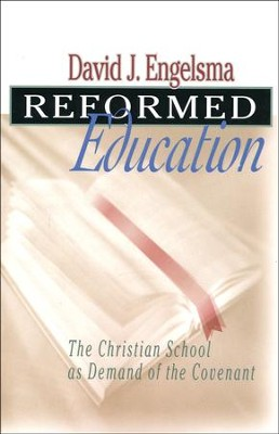 Reformed Education: The Christian School as Demand of the Covenant  -     By: David J. Engelsma