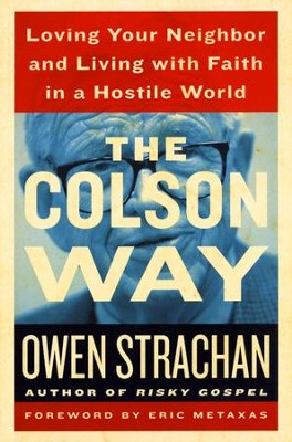 The Colson Way: Loving Your Neighbor and Living with Faith in a Hostile World  -     By: Owen Strachan