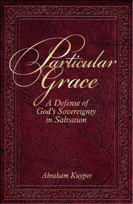 Particular Grace: A Defense of God's Sovereignty in Salvation  -     By: Abraham Kuyper