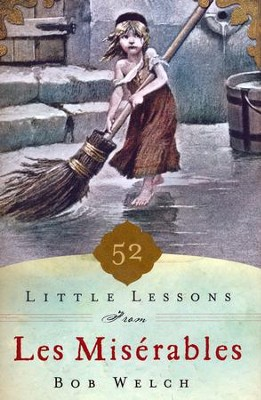 52 Little Lessons From Les Miserables  -     By: Bob Welch