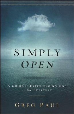 Simply Open: A Guide to Experiencing God in the Everyday  -     By: Greg Paul