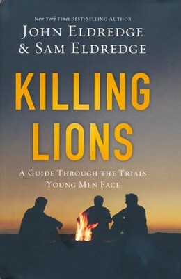 Killing Lions: A Guide Through the Trials Young Men Face  -     By: John Eldredge