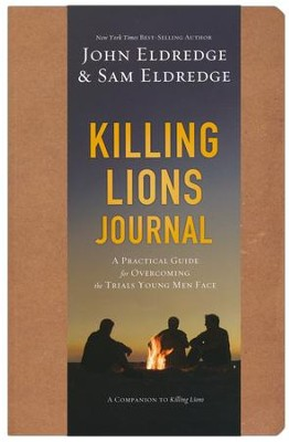 Killing Lions Journal: A Practical Guide for Overcoming the Trials Young Men Face  -     By: John Eldredge