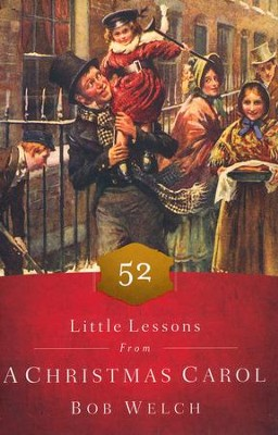 52 Little Lessons from A Christmas Carol  -     By: Bob Welch